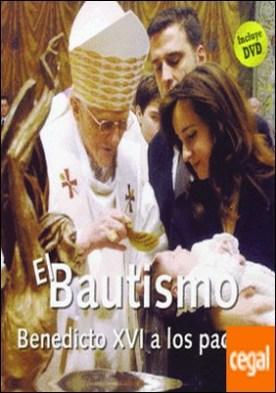 El bautismo . Benedicto XVI a los padres
