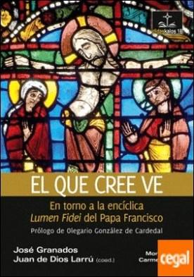 El que cree ve . en torno a la encíclica Lumen Fidei del Papa Francisco