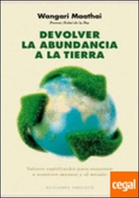 Devolver la abundancia a la Tierra . VALORES ESPIRITUALES PARA SANARNOS A NOSOTROS MISMOS Y AL MUNDO
