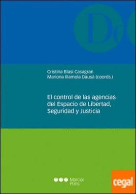 El control de las agencias del Espacio de Libertad, Seguridad y Justicia . Contrapeso necesario a su autonomía por Blasi Casagran, Cristina