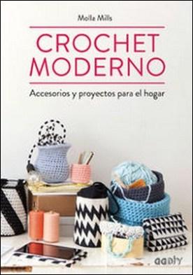 Crochet moderno. Accesorios y proyectos para el hogar