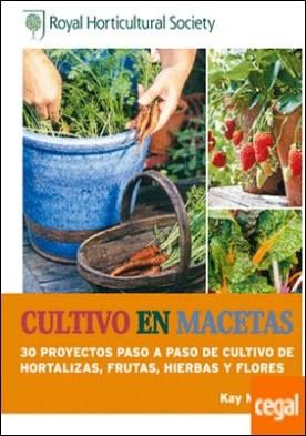 Cultivo en macetas . 30 proyectos paso a paso de cultivo de hortalizas, frutas, hierbas y flores