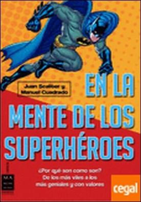 En la mente de los superhéroes . ¿Por qué son como son? De los más viles a los más geniales y con valores