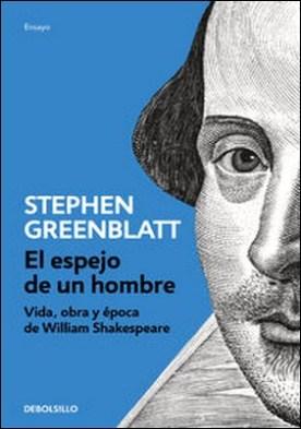 El espejo de un hombre. Vida, obra y época de William Shakespeare