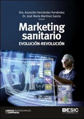 Marketing sanitario: Evolución-Revolución por Dra. Asunción Hernández Fernández, Dr. José María Martínez García
