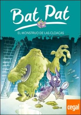 El monstruo de las cloacas (Serie Bat Pat 5)