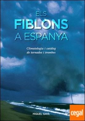 Els fiblons a Espanya . Climatologia i catàleg de tornados i trombes