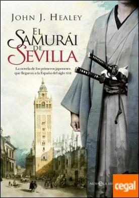 El samurái de Sevilla . La novela de los primeros japoneses que llegaron a la España del siglo XVII por Healey, John J. PDF
