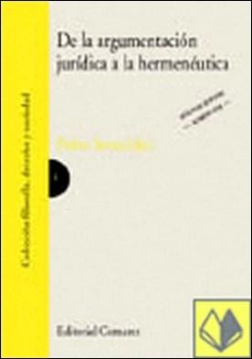 DE LA ARGUMENTACIÓN JURÍDICA A LA HERMENÉUTICA. . REVISIÓN CRÍTICA DE ALGUNAS TEORÍAS CONTEMPORÁNEAS