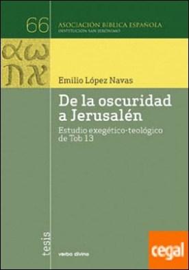De la oscuridad a Jerusalén . Estudio exegético-teológico de Tobías 13 por López Navas, Emilio