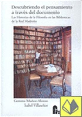 Descubriendo el pensamiento a través del documento . las historias de la filosofía en las bibliotecas de la Red Madroño