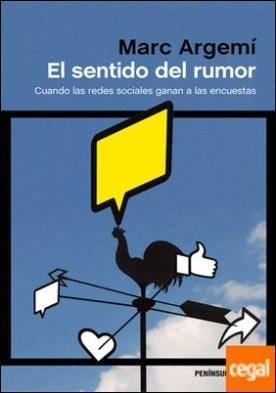 El sentido del rumor . Cuando las redes sociales ganan a las encuestras por Argemí, Marc PDF