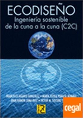 ECODISEÑO. Ingeniería sostenible de la cuna a la cuna (C2C) . Ingeniería sostenible de la cuna a la cuna (C2C) por AGUAYO GONZALEZ, FRANCISCO