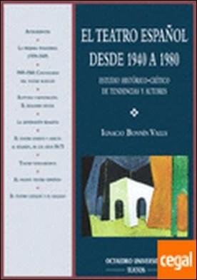 El teatro español desde 1940 a 1980 . Estudio histórico-crítico de tendencias y autores (1998)