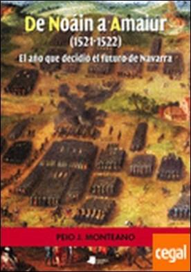 De Noáin a Amaiur (1521-1522) . El año que decidió el futuro de Navarra