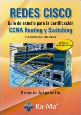 REDES CISCO. Guía de estudio para la certificación CCNA Routing y Switching. 4ª edición actualizada por Ernesto Ariganello PDF