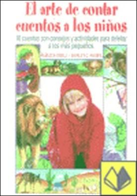 El arte de contar cuentos a los niños . 16 cuentos con consejos y actividades para deleitar a los más pequeños por Isbell, Rebecca PDF