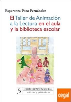 El Taller de animación a la lectura en el aula y la biblioteca escolar por Pozo Fernández, Esperanza PDF