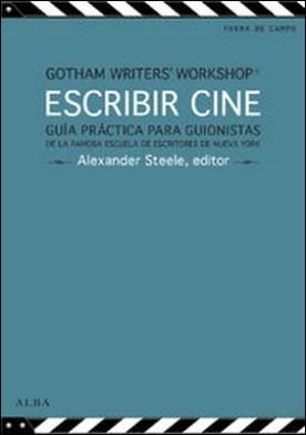 Escribir cine. Guía práctica para guionistas de la famosa escuela de escritores de Nueva York