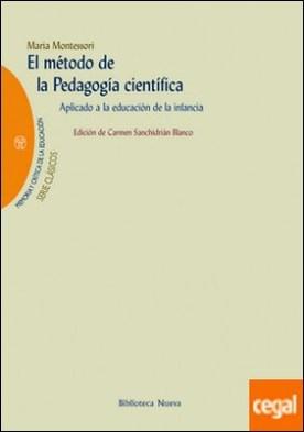 El método de la pedagogía científica . Aplicado a la educación de la infancia por Montessori, María