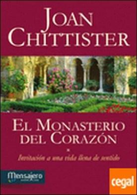 El monasterio del corazón . invitación a una vida llena de sentido