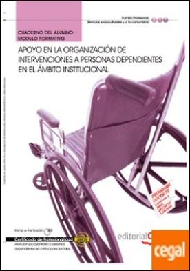 Cuaderno del Alumno Apoyo en la organización de intervenciones a personas Dependientes en el ámbito institucional. Certificados de Profesionalidad