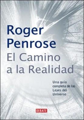 El camino a la realidad. Una guía completa de las Leyes del Universo