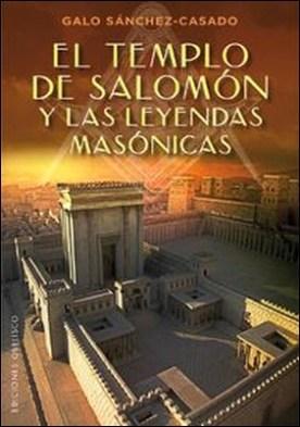 El Templo de Salomón y las leyendas masónicas por Galo Sánchez-Casado PDF