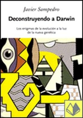 Deconstruyendo a Darwin. Los enigmas de la evolución a la luz de la nueva genéti . Los Enigmas de la Evolución a la Luz de la Nueva Genética