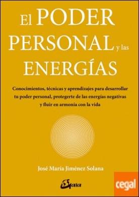 El poder personal y las energías . Conocimientos, técnicas y aprendizajes para desarrollar tu poder personal, protegerte de las energías negativas y ?uir en armonía con la vida
