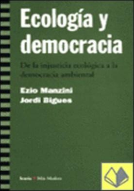 Ecología y democracia . De la injusticia ecológica a la democracia ambiental