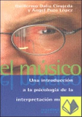 EL MUSICO. UNA INTRODUCCION A LA PSICOLOGIA DE LA INTERPRETACION . MUSICAL por DALIA CIRUJEDA PDF