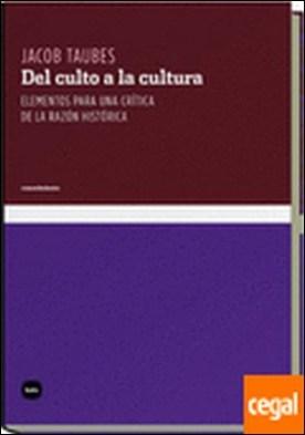 Del culto a la cultura . Elementos para una crítica de la razón histórica