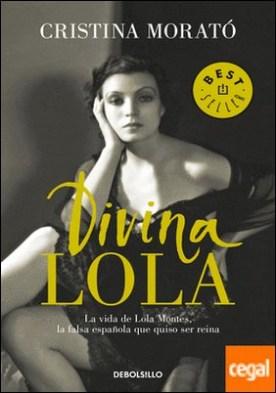 Divina Lola . La vida de Lola Montes, la falsa española que quiso ser reina
