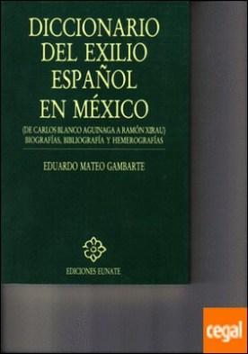Diccionarios del exilio español en México . de Carlos Blanco Aguinaga a Ramón Xirau : biografías, bibliografía y hemerografías