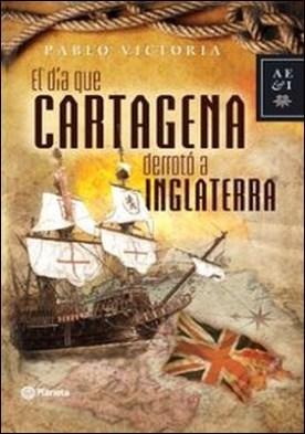El dia que Cartagena derroto a Inglaterra por Pablo Victoria