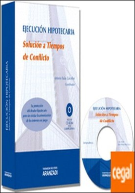 Ejecución hipotecaria. Solución a Tiempos de Conflicto . Incluye CD