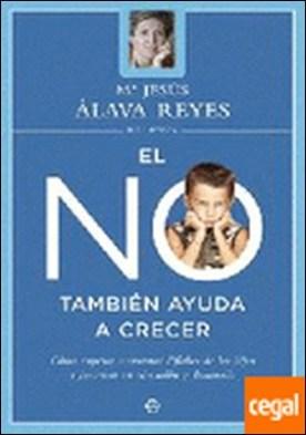El no también ayuda a crecer . cómo superar los momentos difíciles de los hijos y favorecer su educación y desarrollo por Álava Reyes, María Jesús PDF