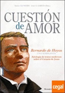 Cuestión de amor . Bernardo de Hoyos: una semblanza