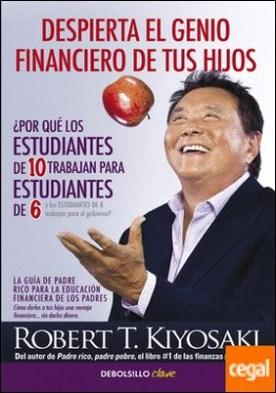 Despierta el genio financiero de tus hijos . La guía de Padre Rico para la educación financiera de los padres. Cómo darles a tus hijos una ventaja financiera... sin darles dinero