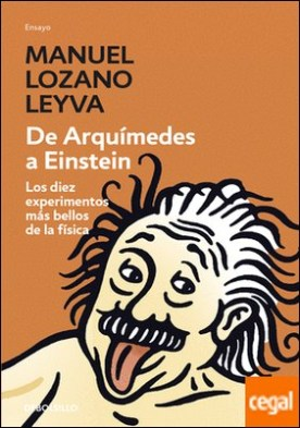 De Arquímedes a Einstein . Los diez experimentos más bellos de la física
