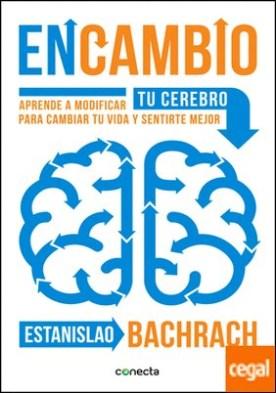 EnCambio . Aprende a modificar tu cerebro para cambiar tu vida y sentirte mejor