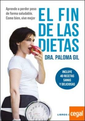 El fin de las dietas . Aprende a perder peso de forma saludable. Come bien, vive mejor