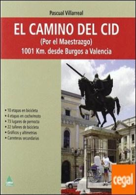 El camino del Cid . (POR EL MAESTRAZGO) 1001 KM. DESDE BURGOS A VALENCIA