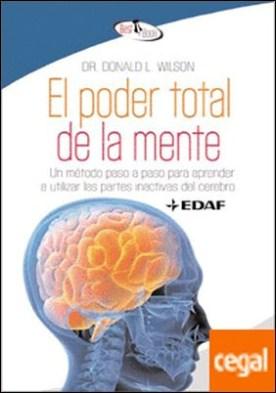 El poder total de la mente . Un método paso a paso para aprender a utilizar las partes iniciativas del cerbro