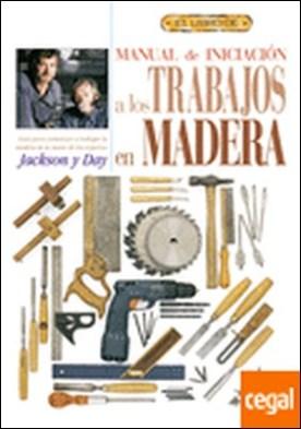 El libro de MANUAL DE INICIACION A LOS TRABAJOS EN MADERA por Jackson, Albert PDF