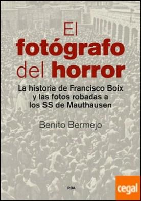El fotógrafo del horror . La historia de Francisco Boix y las fotos robadas a los SS de Mauthausen