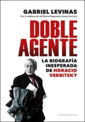 Doble agente. La biografía inesperada de Horacio Verbitsky