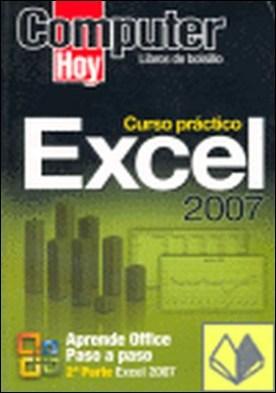 CURSO PRÁCTICO DE EXCEL 2007 . Aprende Office paso a paso por SAGRADO, MARCOS