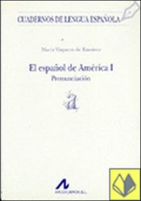 El español de América I: pronunciación (a) . Pronunciacion